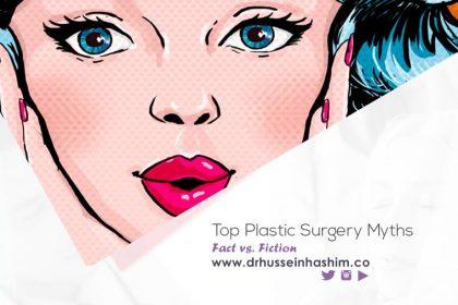 Top Plastic Surgery Myths, Facts vs Fiction - Dr. Hussein Hashim