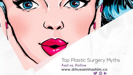Top Plastic Surgery Myths, Facts vs Fiction - Dr. Hussein Hashim